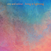 City And Colour - Living in Lightning