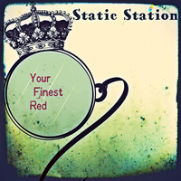 Static Station - Your Finest Red