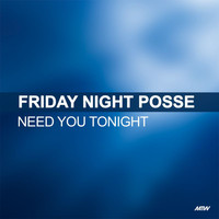 Friday Night Posse - Need You Tonight