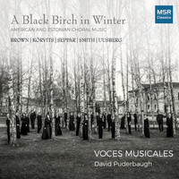 Voces Musicales Chamber Choir & David Puderbaugh - A Black Birch In Winter - American and Estonian Choral Music