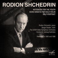 Rodion Shchedrin - Shchedrin: Notebook for the Youth, Echo Sonata, Self-Portrait