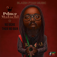 Prince Malachi - No More Than No Man