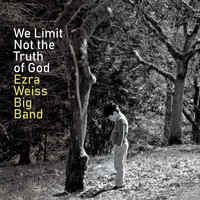 Ezra Weiss Big Band - We Limit Not the Truth of God
