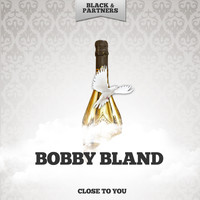 Bobby Bland - Close To You