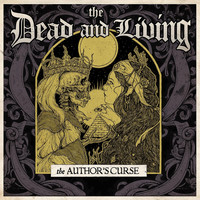 The Dead and Living - The Authors Curse (Explicit)