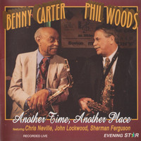 Benny Carter & Phil Woods - Another Time, Another Place (feat. Chris Neville, John Lockwood, & Sherman Ferguson) [Live]