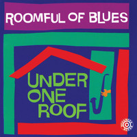 Roomful Of Blues - Under One Roof