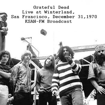 Grateful Dead - Live At Winterland, San Francisco, Dec 31st 1970, KSAN-FM Broadcast (Remastered)