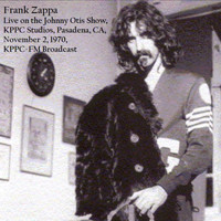 Frank Zappa - Live On The 'Johnny Otis Show' KPPC Studios, Pasadena, CA. Nov 2nd 1970, KPPC-FM Broadcast (Remastered)