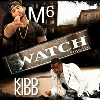 M6 - Watch (feat. Kidd Kidd & Kevin K) (Explicit)