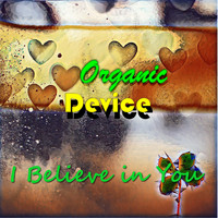 Organic Device - I Believe in You