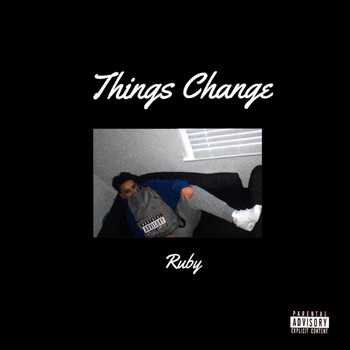 Ruby - Things Change (Explicit)