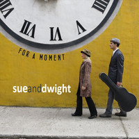 Sue and Dwight - For a Moment