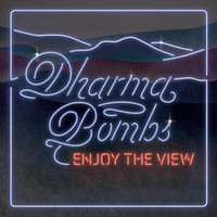 Dharma Bombs - Enjoy the View