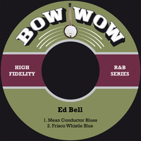 Ed Bell - Mean Conductor Blues / Frisco Whistle Blue