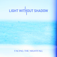 Light Without Shadow - Facing the Nightfall