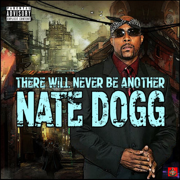 Nate Dogg - There Will Never Be Another Nate Dogg (Explicit)