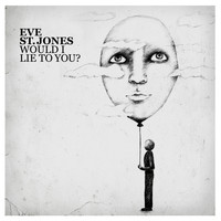 Eve St. Jones - Would I Lie to You?