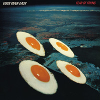 Eggs Over Easy - Fear of Frying