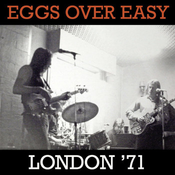 Eggs Over Easy - London '71