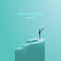 King Alpha - Your Future Dub - Single