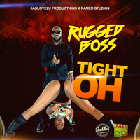 Rugged Boss - Tight Oh