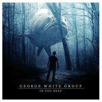 George White Group - In Too Deep