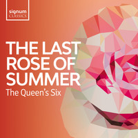 The Queen's Six - The Last Rose of Summer: Folk songs of the British Isles