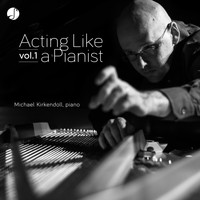 Michael Kirkendoll - Acting Like a Pianist Vol. 1