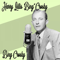 "Bing Crosby - Harry Lillis ""Bing"" Crosby"
