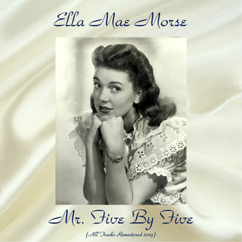 Ella Mae Morse - Mr. Five By Five (All Tracks Remastered 2019)