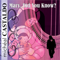 Micheal Castaldo - Mary, Did You Know?