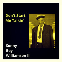 Sonny Boy Williamson II - Don't Start Me Talkin'