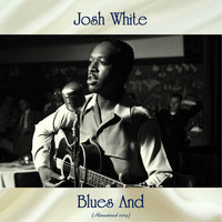 Josh White - Blues And (Remastered 2019)