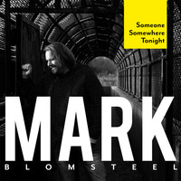 Mark Blomsteel - Someone Somewhere Tonight