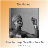 Nina Simone - I Loves You, Porgy / Love Me or Leave Me (All Tracks Remastered)