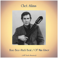 Chet Atkins - Boo Boo Stick Beat / Ol' Man River (All Tracks Remastered)
