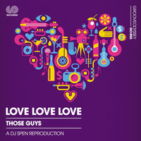 Those Guys - Love Love Love (Dj Spen's Reproduction)
