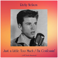 Ricky Nelson - Just a Little Too Much / I'm Confessin' (All Tracks Remastered)