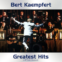 Bert Kaempfert - Bert Kaempfert Greatest Hits (All Tracks Remastered)
