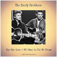 The Everly Brothers - Bye-Bye Love / All I Have to Do Is Dream (All Tracks Remastered)