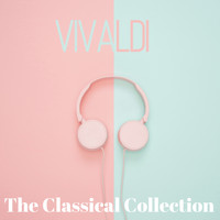Antonio Vivaldi - Vivaldi (The classical collection)