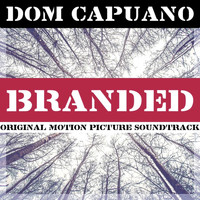 Dom Capuano - Branded (Original Motion Picture Soundtrack)
