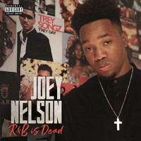Joey Nelson - R&B Is Dead (Explicit)