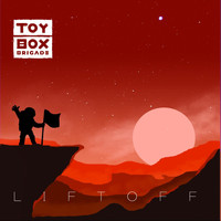 The Toy Box Brigade - Liftoff