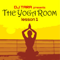Various Artists and DJ Tara - DJ Tara presents The Yoga Room Lesson One