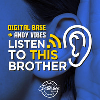 Digital Base, Andy Vibes - Listen To This Brother
