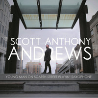Scott Anthony Andrews - Young Man on Scarth Street Playin' Saxophone