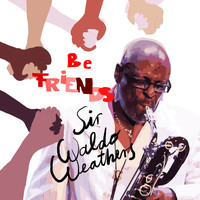 Sir Waldo Weathers - Be Friends