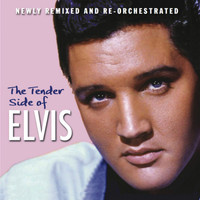 Elvis Presley - The Tender Side of Elvis (Newly Remixed and Re-Orchestrated)
